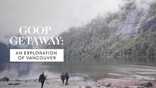 goop Getaway: Exploring Vancouver Canada | goop