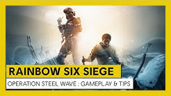 Tom Clancy's Rainbow Six Siege – Steel Wave : Gameplay and Tips