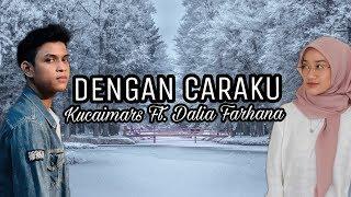Download lagu KUCAIMARS & DALIA FARHANA - DENGAN CARAKU (by Arsy Widianto & Brisia Jodie) COVER VERSION LYRICS