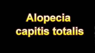 What Is The Definition Of Alopecia capitis totalis (Medical Dictionary Online)