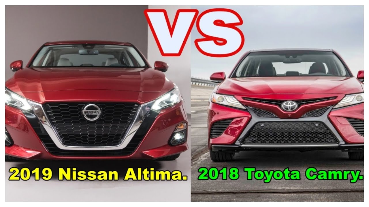 2019 Nissan Altima Vs 2018 Toyota Camry Head To
