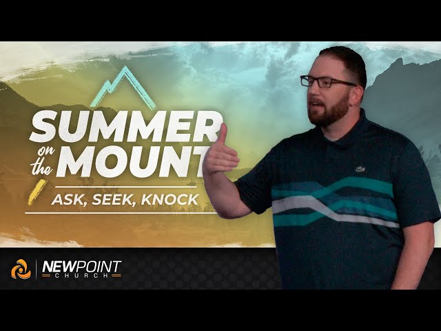Ask, Seek, Knock | Summer on the Mount [ New Point Church ]
