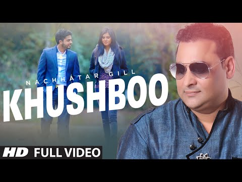 Nachattar Gill: Khushboo Full Video | New Punjabi Song 2015