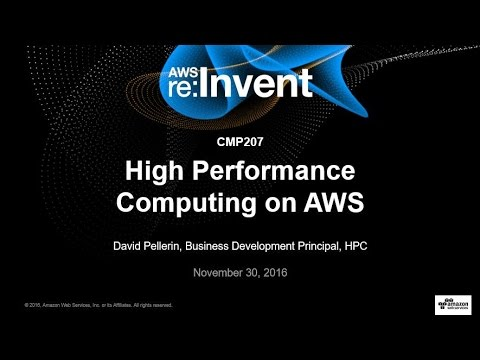 AWS re:Invent 2016: High Performance Computing on AWS (CMP207)