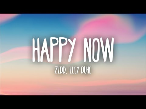Zedd, Elley Duhé  Happy Now Lyrics