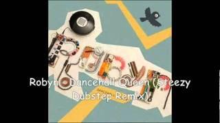 Robyn - Dancehall Queen [Steezy Dubstep Remix]