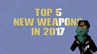Top 5 new weapons in 2017