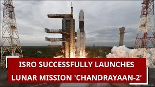 ISRO successfully launches lunar mission 'Chandrayaan-2'