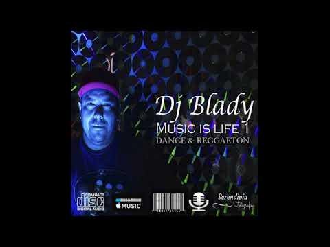 MUSIC IS LIFE la mezcla DJ BLADY
