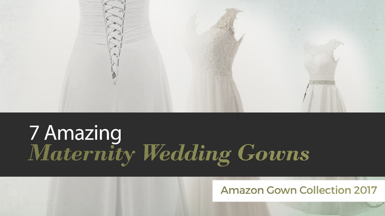 7 Amazing Maternity Wedding Gowns Amazon Gown Collection 2017 - YouTube