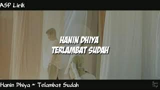 Download Hanin Dhiya ~ Terlambat Sudah (Lirik Lagu)