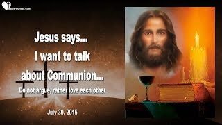 I WANT TO SPEAK ABOUT COMMUNION... DO NOT ARGUE, LOVE EACH OTHER ❤️ Love Letter from Jesus