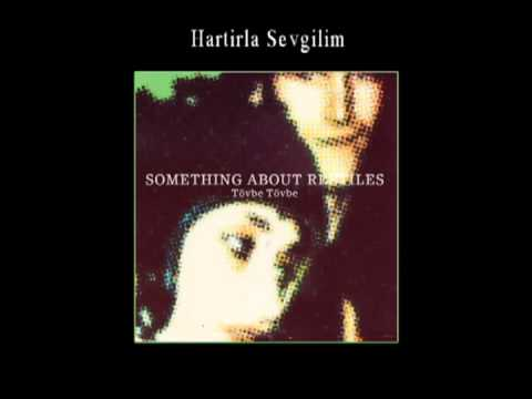 """Hatirla Sevgilim"" - Something About Reptiles"