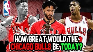 The Chicago Bulls TODAY if Derrick Rose never got INJURED (Greatest Team Ever?)