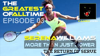 Episode 03 – The Return of Serve – Serena Williams – The Greatest of all Time