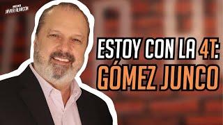 Estoy con la 4T: GÓMEZ JUNCO | Javier Alarcón