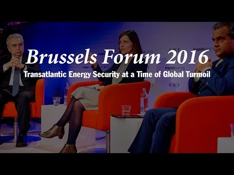 Brussels Forum 2016: Bumpy Road Ahead: Transatlantic Energy Security at a Time of Global Turmoil