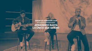 Sesión de Adoración 5-3-20 | Jesucristo Basta | Lo Único Que Quiero