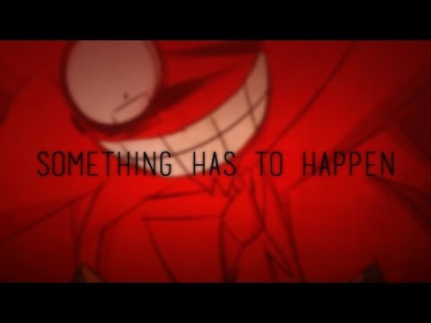 SOMETHING HAS TO HAPPEN| MEME (WARNING: SORTA SPOOKY)