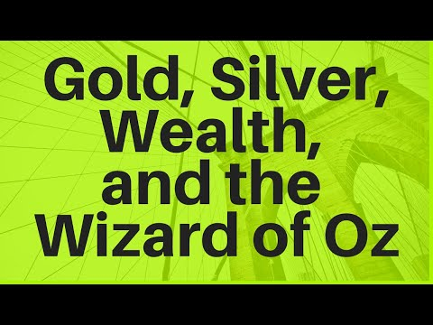 Gold, Silver, Wealth Preservation, And The Wizard Of Oz