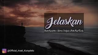 Anak Kompleks - JELASKAN feat Blorep Souljha x Asiki Rap Family