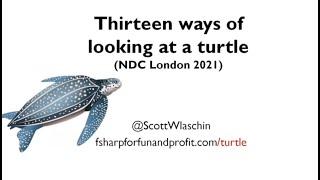 Thirteen ways of looking at a Turtle - Scott Wlaschin - NDC London 2021