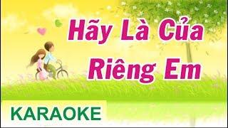 Hãy Là Của Riêng Anh Karaoke Tone Nữ || phương Thế Ngọc