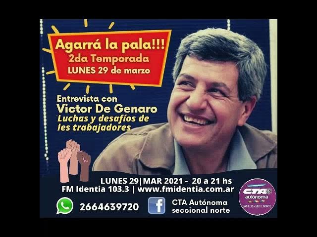 Agarrá la pala!!! 29 de marzo de 2021 - Entrevista a Victor De Genaro