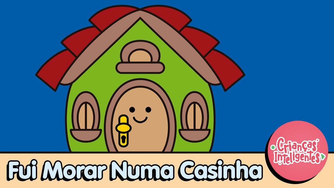 FUI MORAR NUMA CASINHA - MUSIQUINHAS - Whats 11970676929 www.criancasinteligentes.com.br