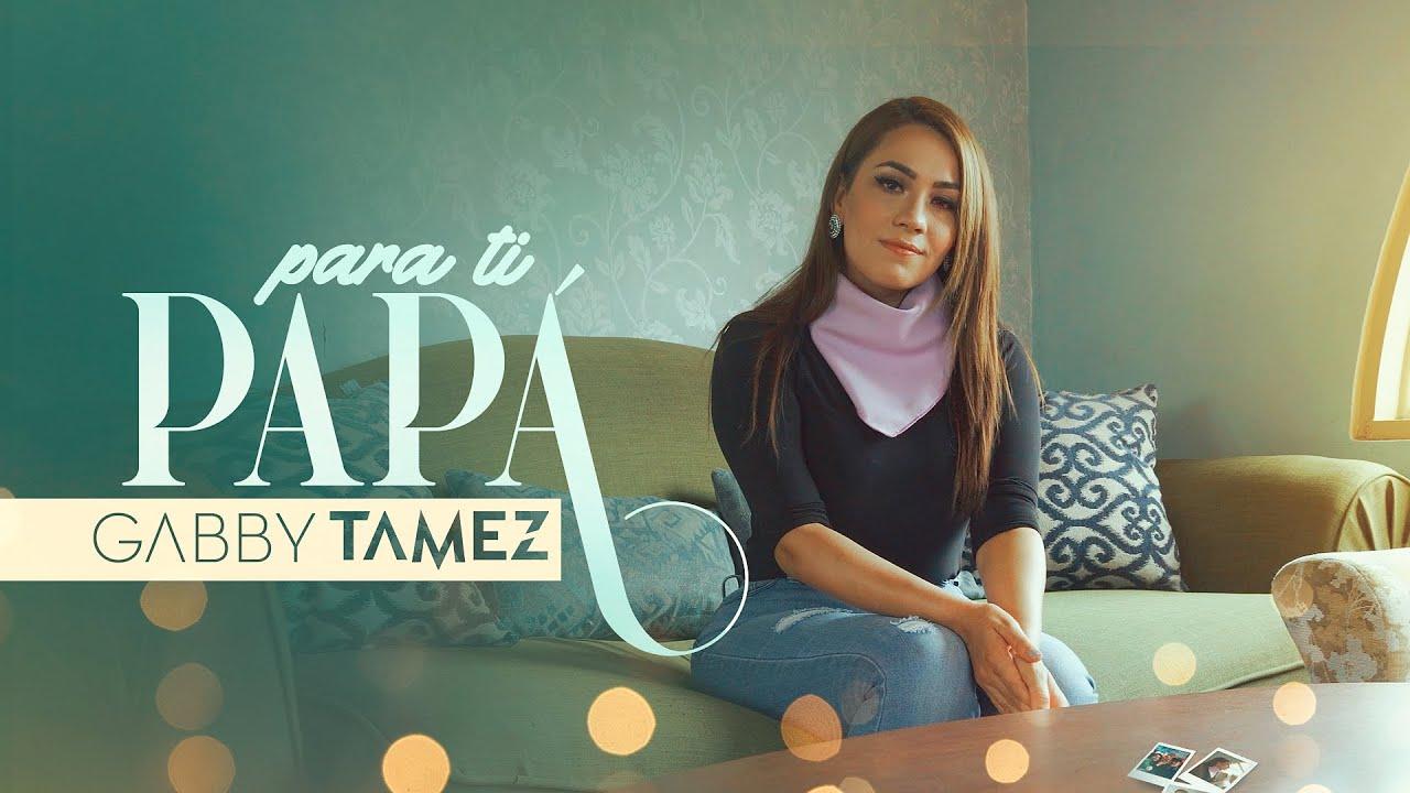 PARA TI PAPÁ - GABBY TAMEZ