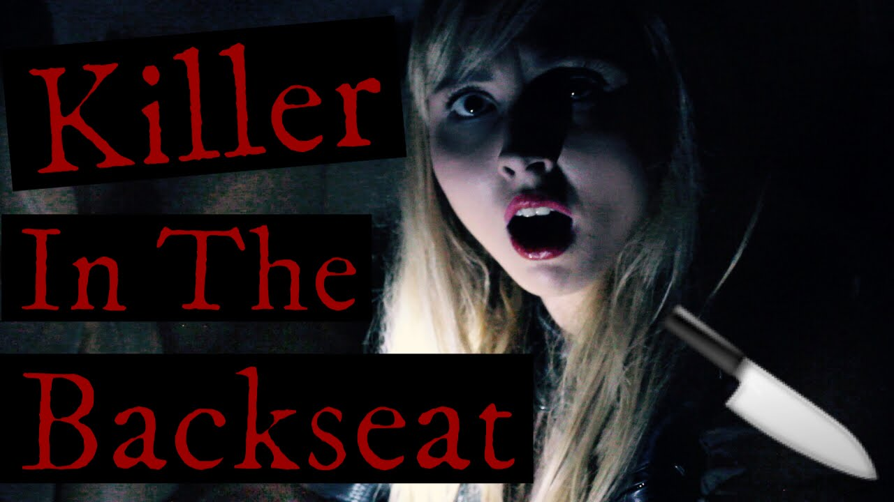 the killer int the backseat - essays The killer in the backseat plays on our fears that danger is right under our noses and we are not aware of it this story was conceived in the late 1960's and has been circulated ever since.