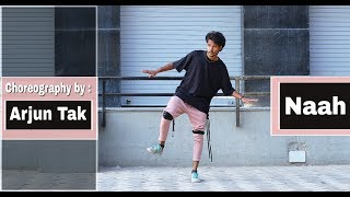 Naah | Dance Choreography by | Arjun Tak |