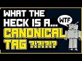 What The Heck Is A Canonical Tag? How Do You Use It For SEO?