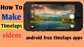 How to make timelaps video on android|free timelaps apps|how to shoot timelaps| on android|ASIFKHAN