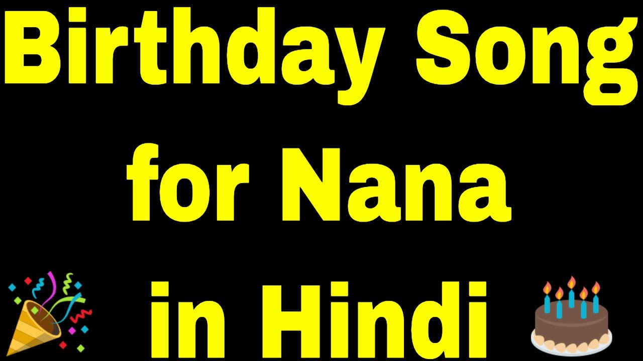 Birthday Song For Nana Happy Birthday Song For Nana Birthday Song For Nana In Hindi Youtube