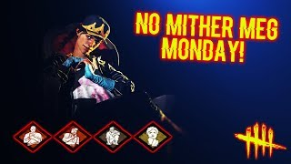 NO MITHER MEG MONDAY! - Survivor Gameplay - Dead By Daylight