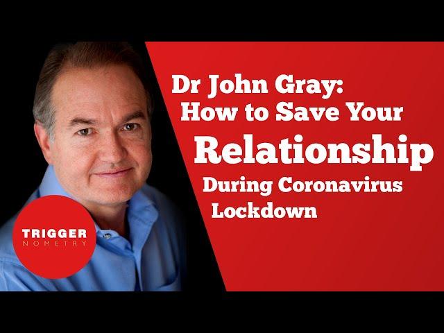 Dr John Gray: How to Save Your Relationship During Coronavirus Lockdown