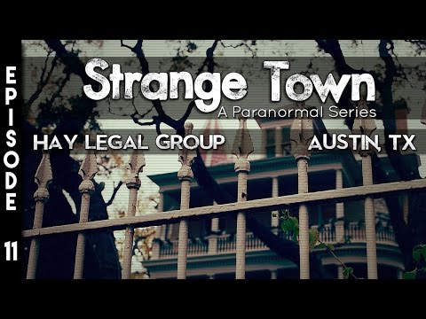 Strange Town: Hay Legal Group - Austin, TX - (SEASON 2) - REAL STORIES - REAL EVIDENCE