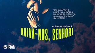 2021-07-05 - Aviva-nos, Senhor! - Sl 119.149 - Presb. Erick - Semana de Oração
