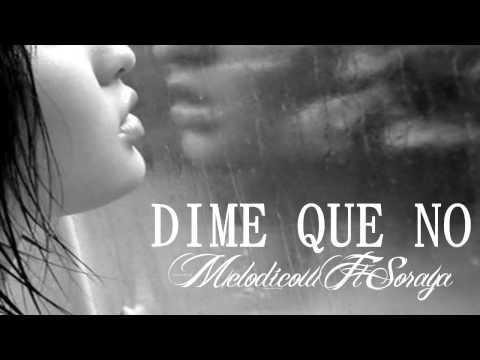 Melodico - Dime Que No Ft Soraya