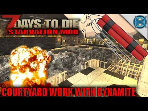 7 Days to Die Mod | Courtyard Work With Dynamite | SP Let's Play Starvation Mod Gameplay | S01E51