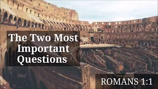 081918 The Two Most Important Questions - Romans 1 1 - Pastor Art Dykstra