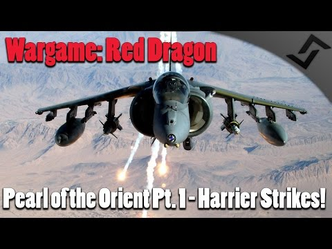 Wargame: Red Dragon - Pearl of the Orient Pt.1 - Harrier Strikes!