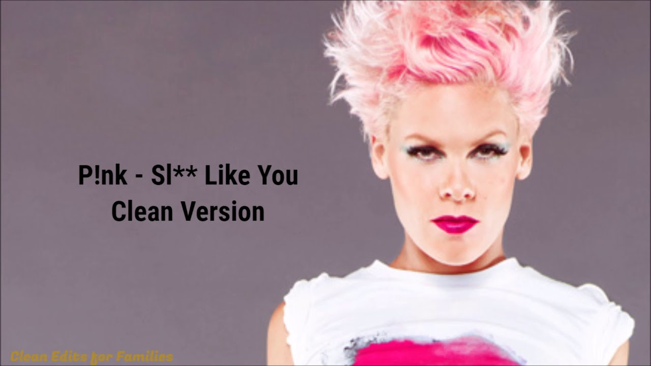P!nk - Sl*t Like You (Squeaky Clean Version)
