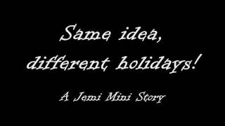 Same idea, different holidays! - A Jemi Mini Story - Part 04