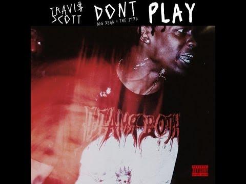Travi$ Scott - Don't Play (Ft. Big Sean & The 1975) (Prod. By Vinylz & Kanye West) w/ Lyrics!