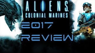 Aliens Colonial Marines - 2017 Review