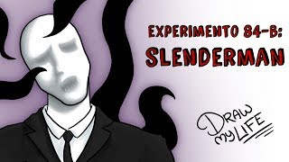 EXPERIMENTO 84-B: EL ORIGEN DE SLENDERMAN | Draw My Life