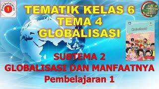Kelas 6 Tematik : Tema 4 Subtema 2 Pembelajaran 6 (Globalisasi)