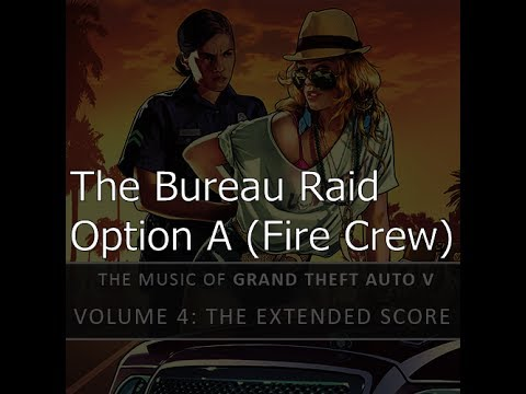 The bureau raid option a fire crew grand theft auto for Bureau raid crew